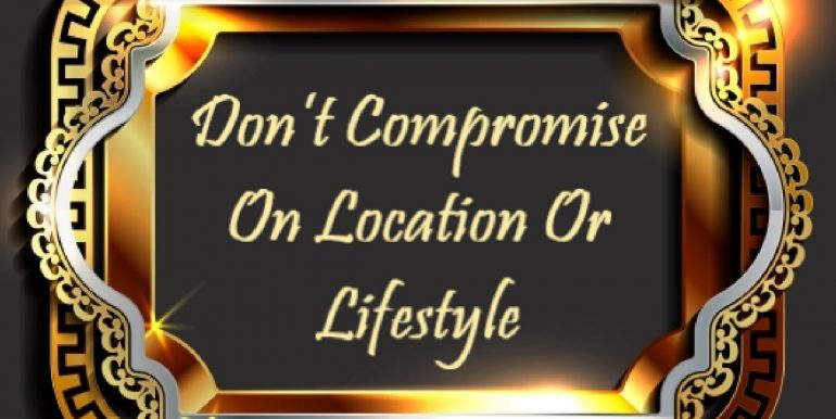0 Title - Don't Compromise On Location Or Lifestyle