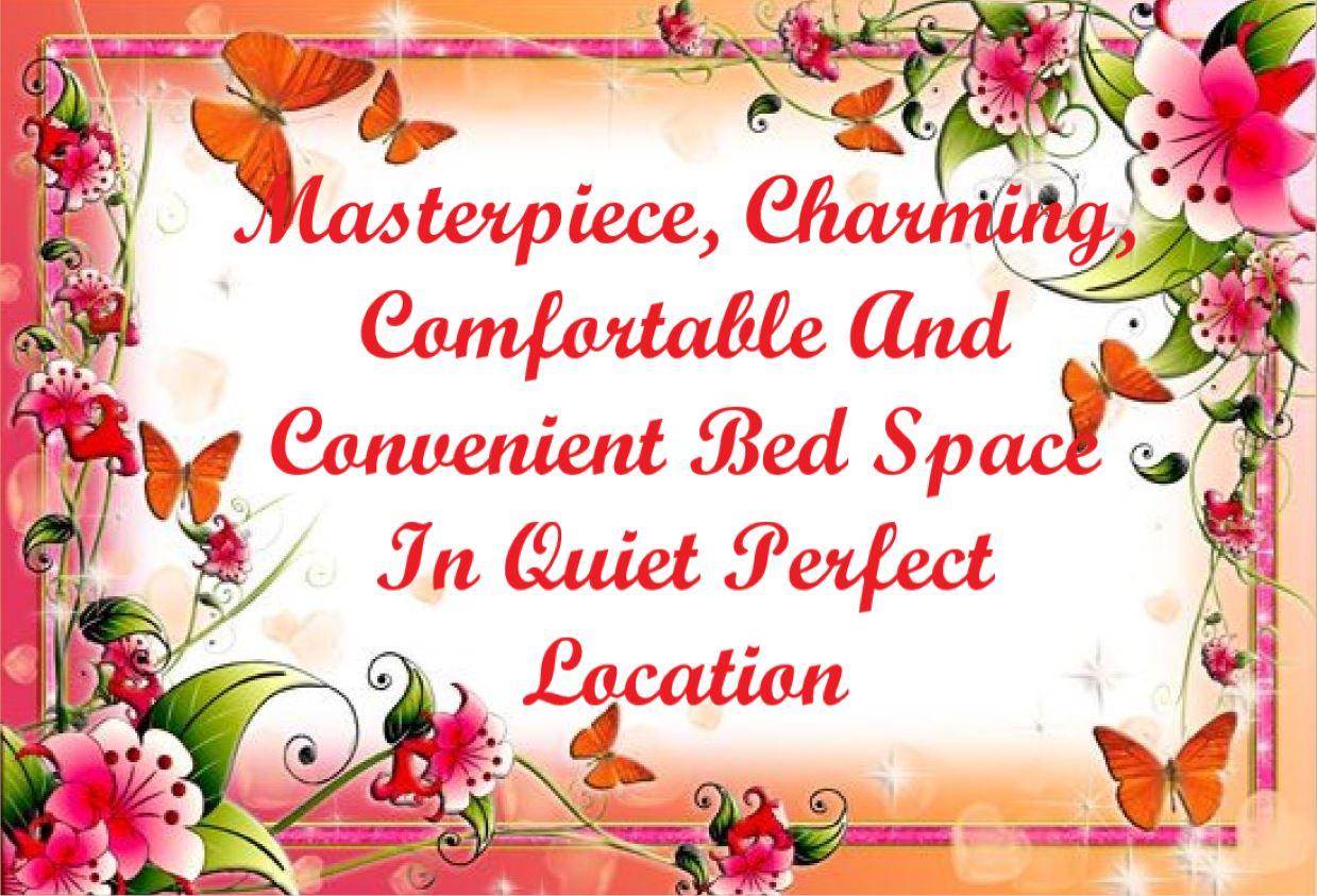 Masterpiece, Charming, Comfortable And Convenient Bed Space In Quiet Perfect Location